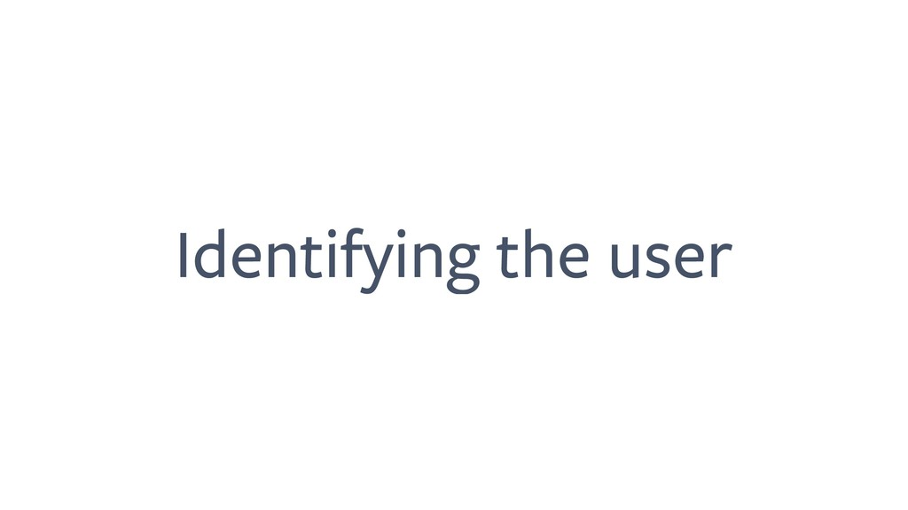 Identifying the user