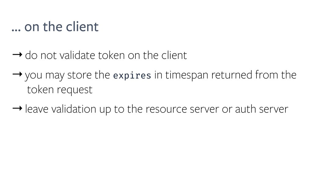 ... on the client →do not validate token on the...