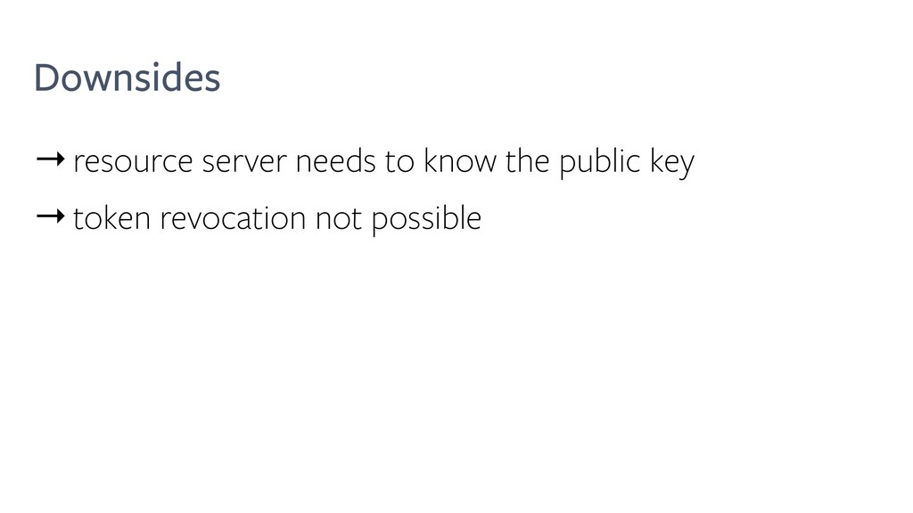 Downsides →resource server needs to know the pu...