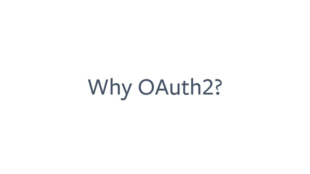 Why OAuth2?