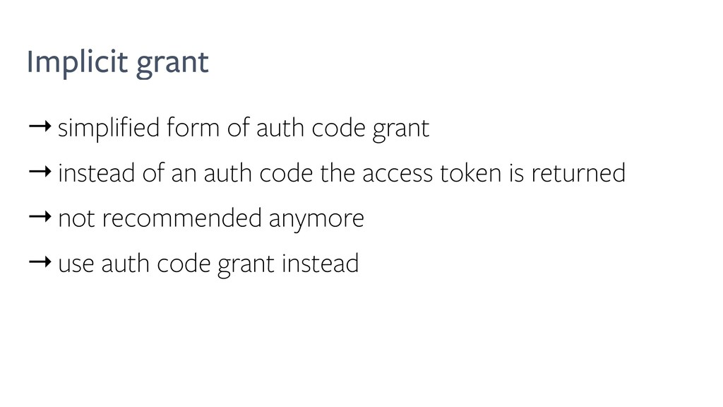 Implicit grant →simplified form of auth code gr...