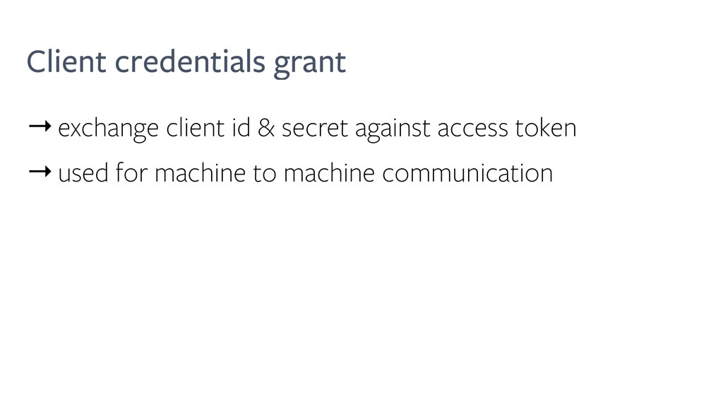Client credentials grant →exchange client id & ...