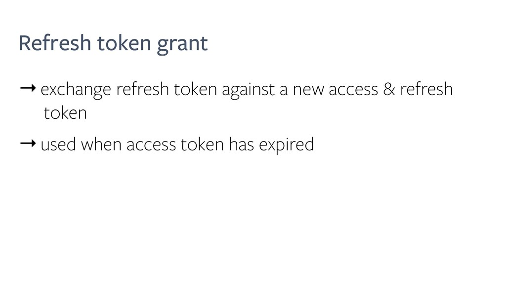 Refresh token grant →exchange refresh token aga...