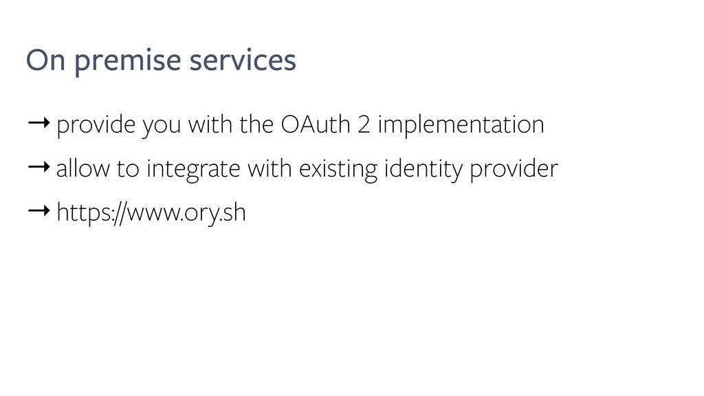 On premise services →provide you with the OAuth...