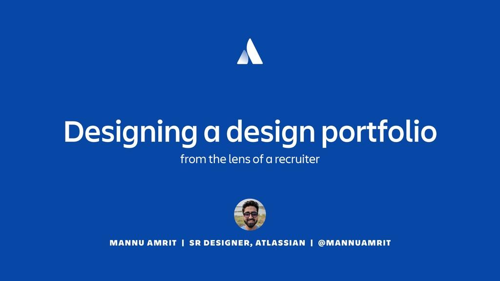 MANNU AMRIT | SR DESIGNER, ATLASSIAN | @MANNUAM...