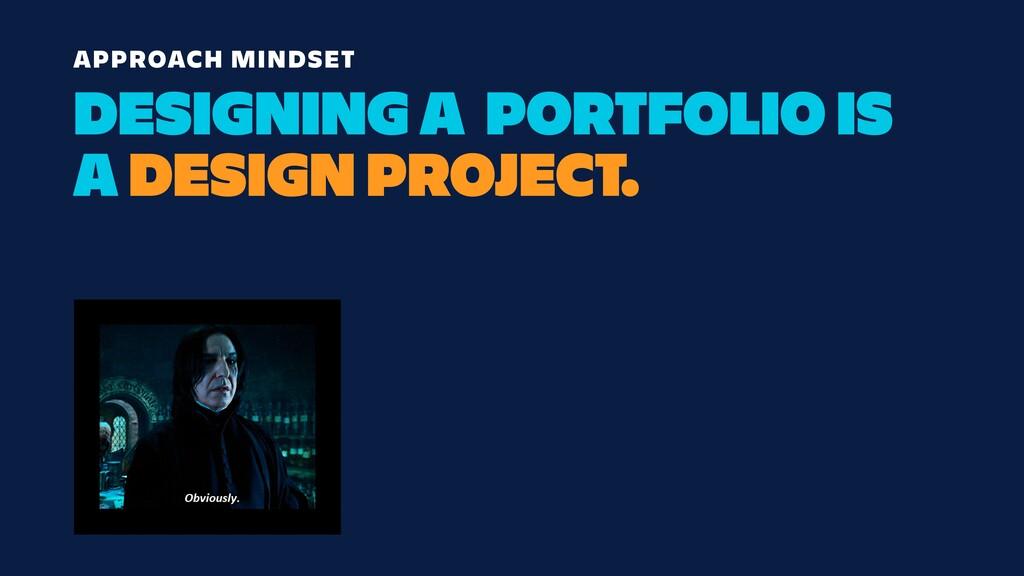 DESIGNING A PORTFOLIO IS A DESIGN PROJECT. APPR...