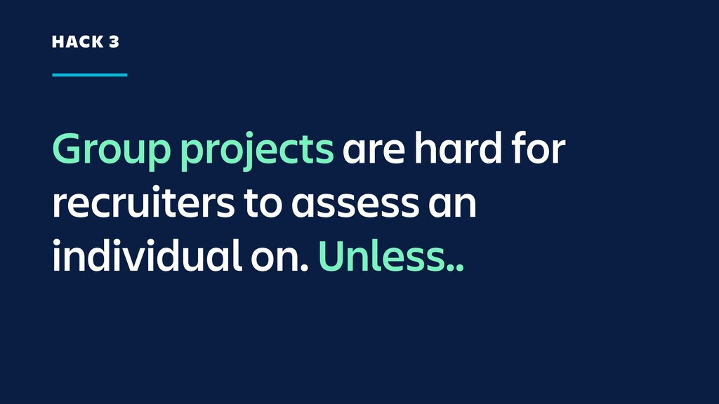 Group projects are hard for recruiters to asses...