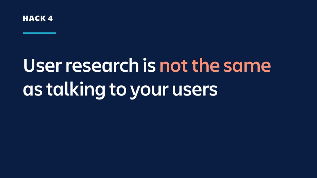 User research is not the same as talking to you...