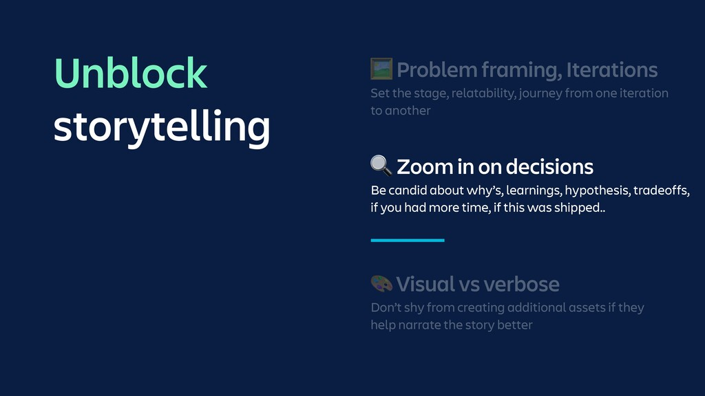 🔍 Zoom in on decisions Be candid about why's, l...