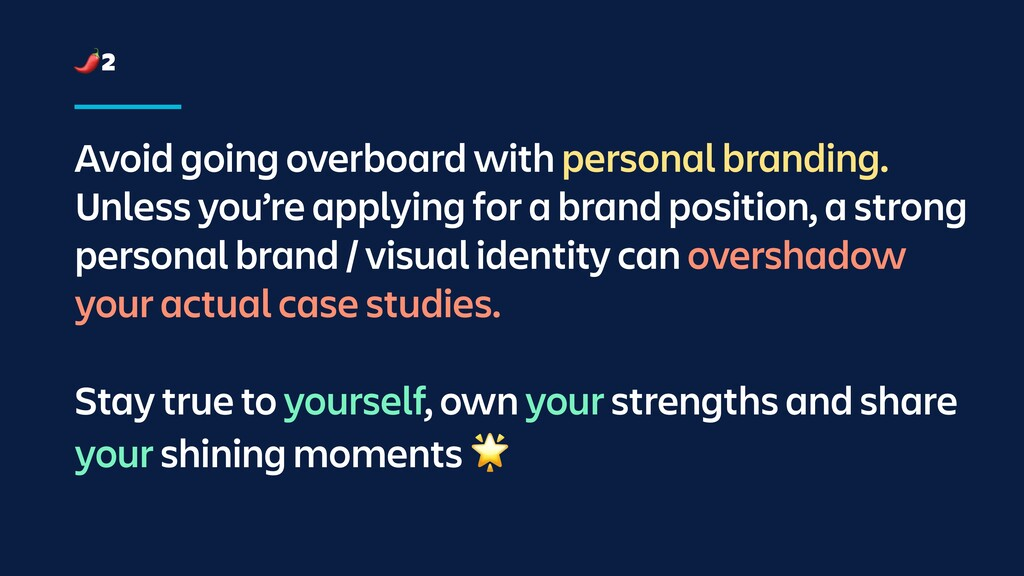 Avoid going overboard with personal branding. U...
