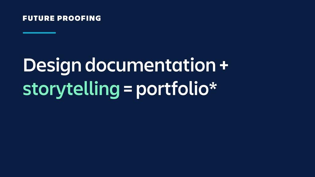 Design documentation + storytelling = portfolio...