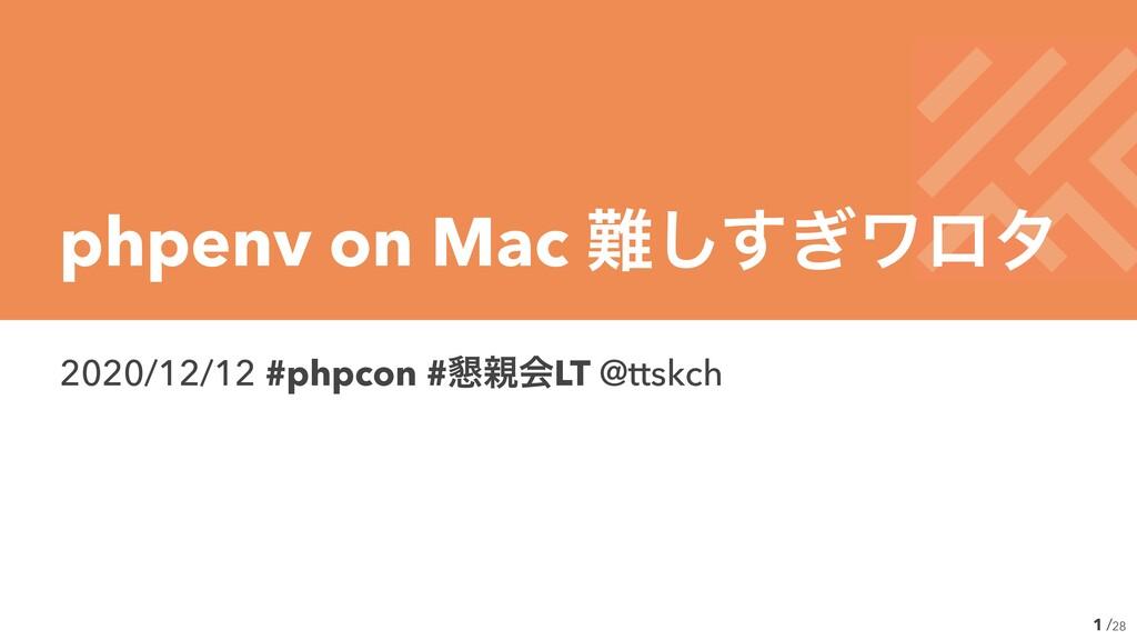 /28 2020/12/12 #phpcon #࠙ձLT @ttskch 1 phpenv ...
