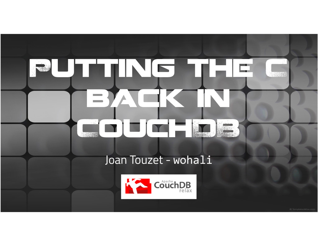 Putting the C back in CouchDB Joan Touzet - woh...