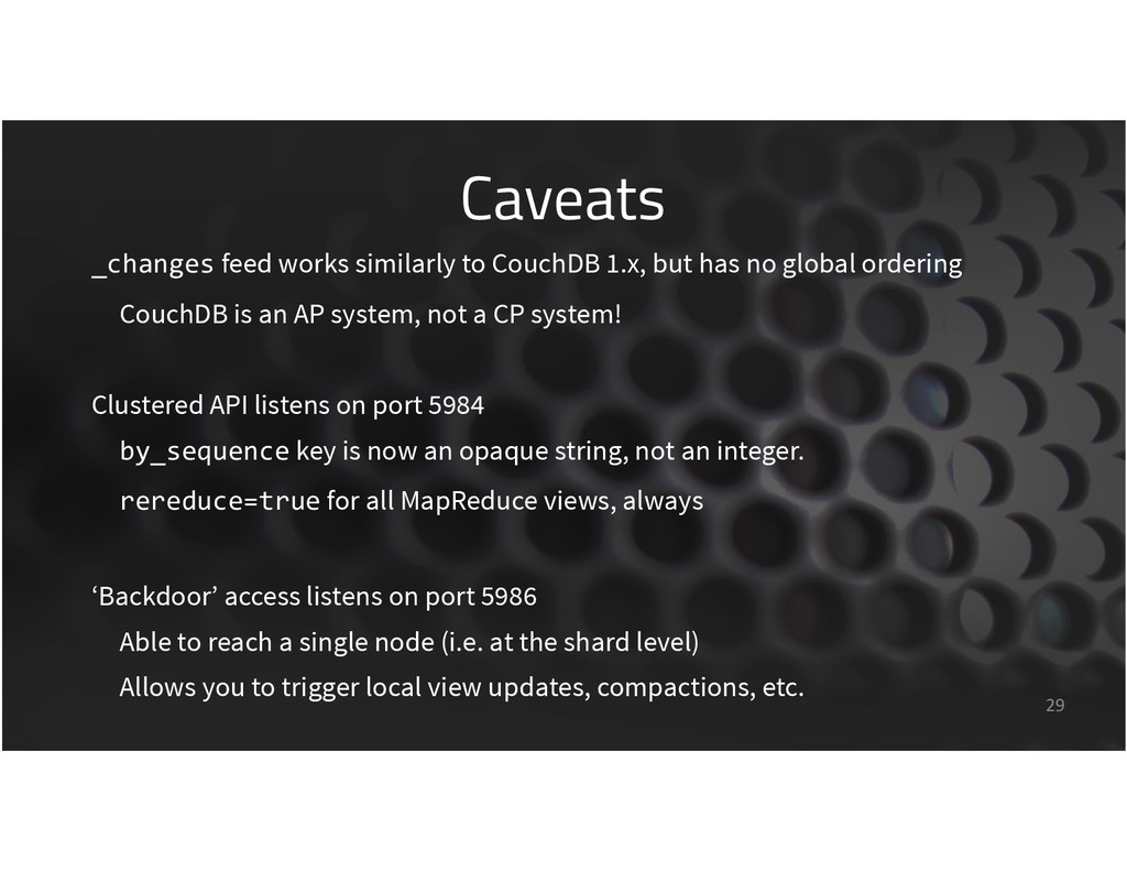 Caveats 29 _changes feed works similarly to Cou...