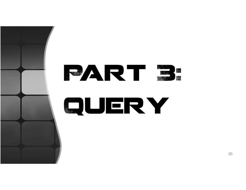 Part 3: Query 30
