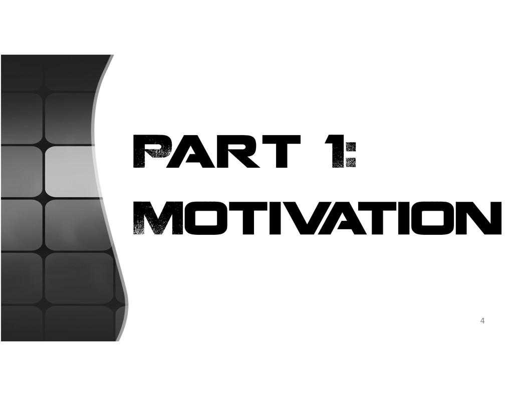 Part 1: Motiv a tion 4