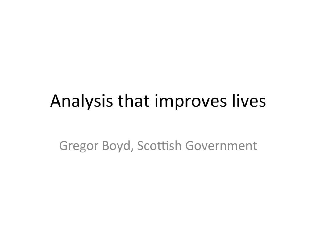 Analysis(that(improves(lives( Gregor(Boyd,(Sco8...
