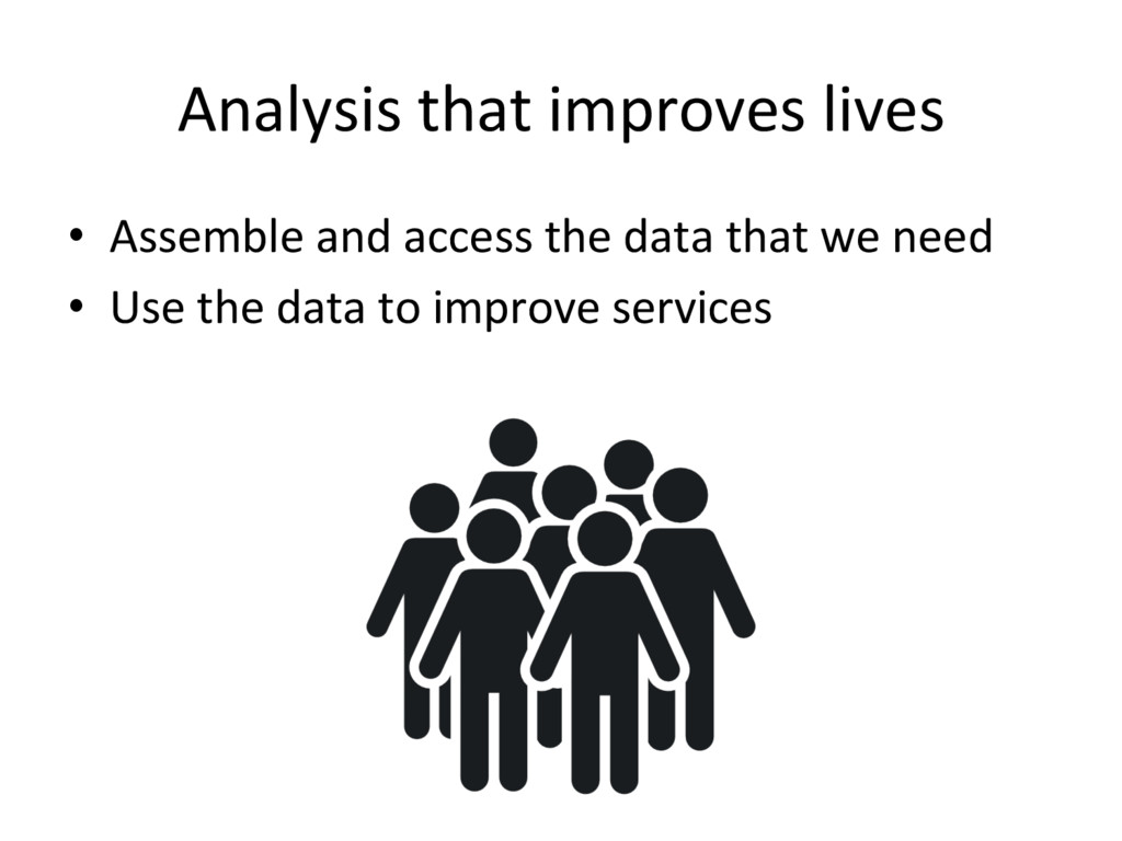 Analysis(that(improves(lives( • Assemble(and(a...