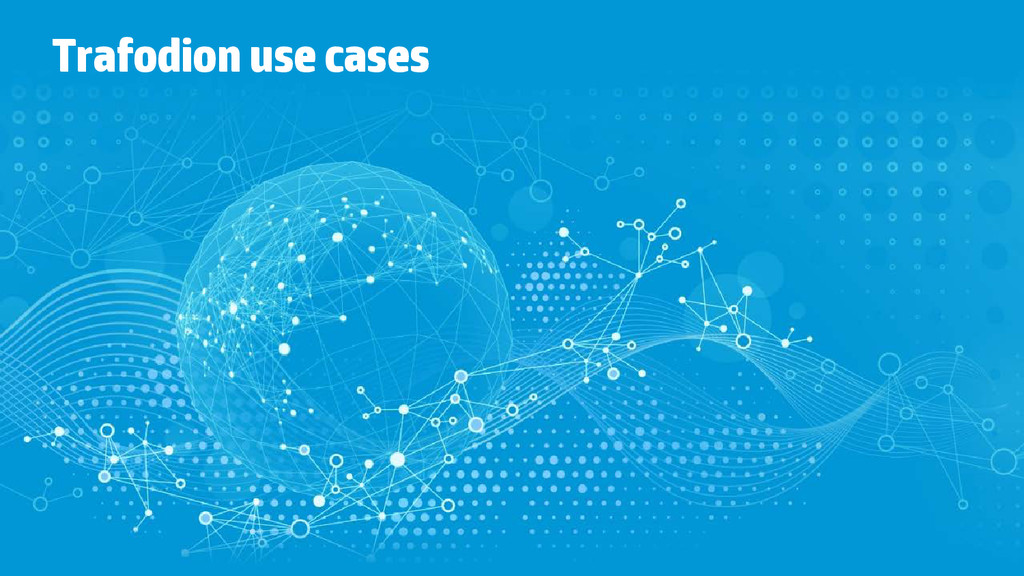 Trafodion use cases