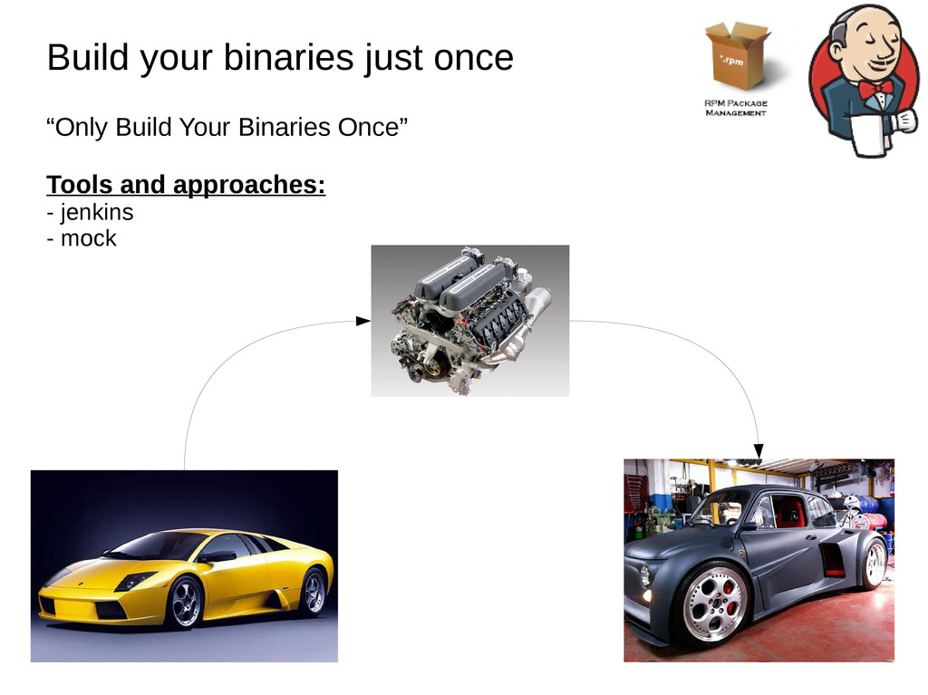 Build your binaries just once Build your binari...