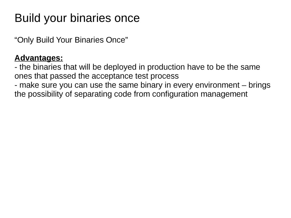 Build your binaries once Build your binaries on...
