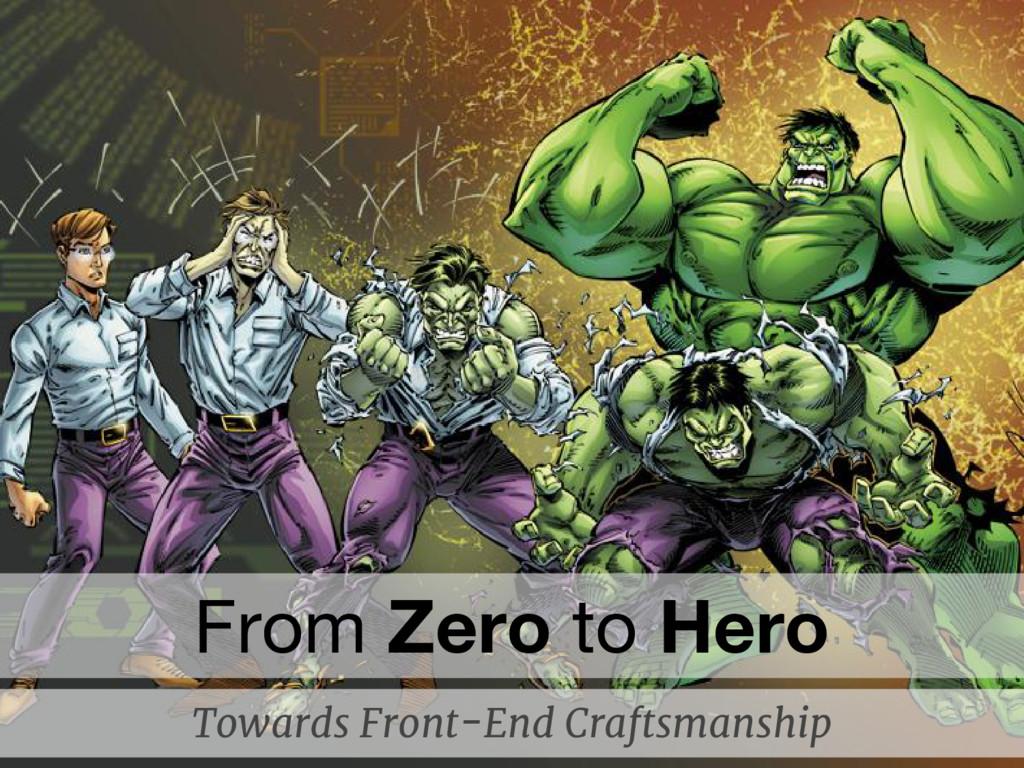 From Zero to Hero Towards Front-End Craftsmansh...