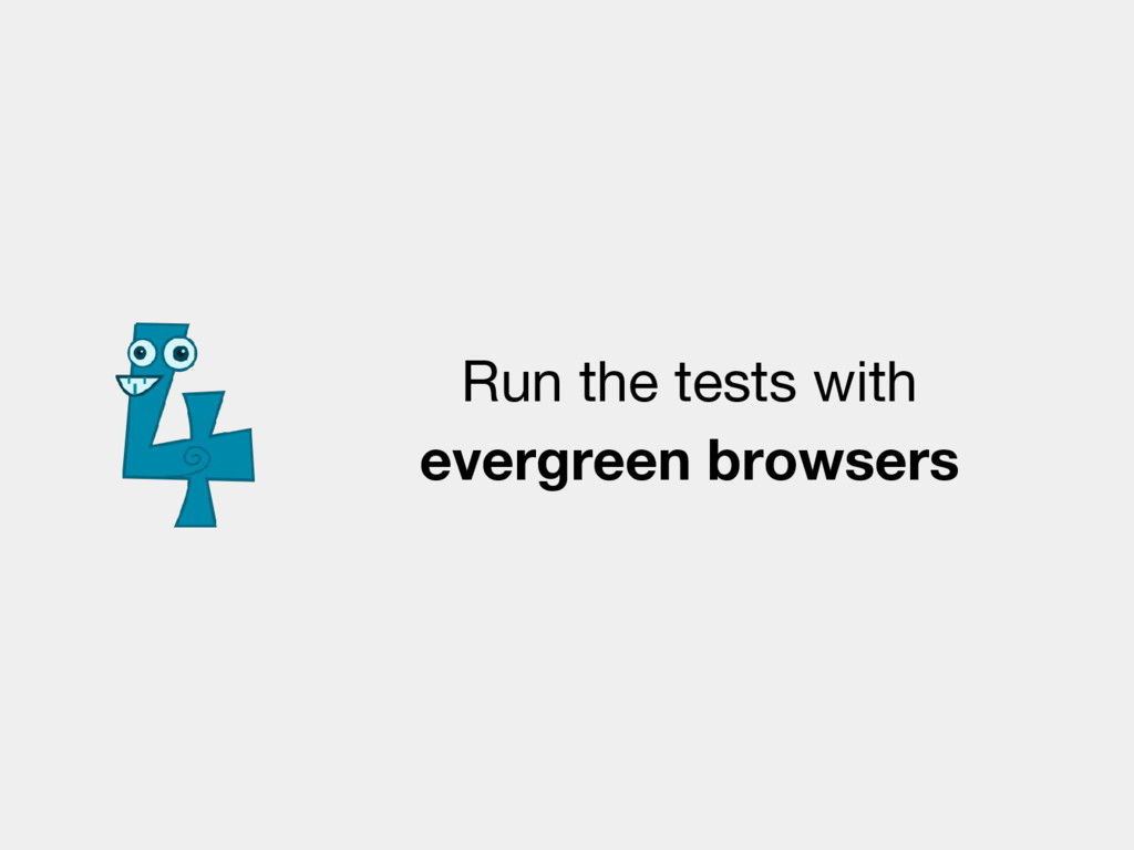 Run the tests with evergreen browsers
