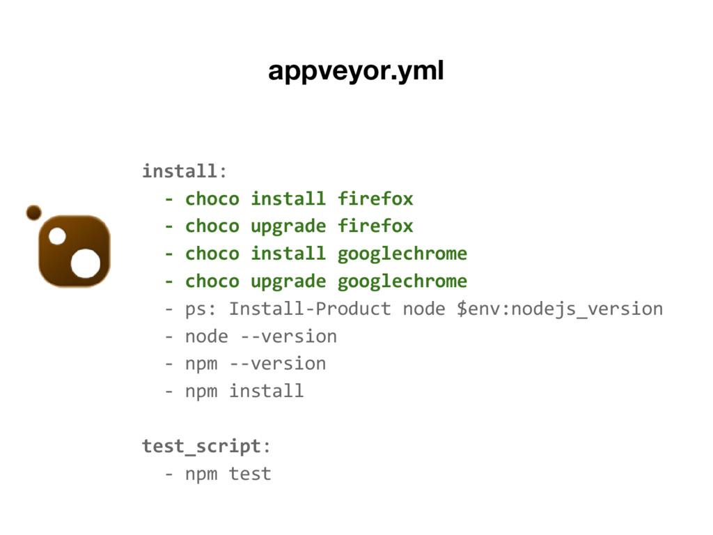 appveyor.yml install: - choco install firefox -...