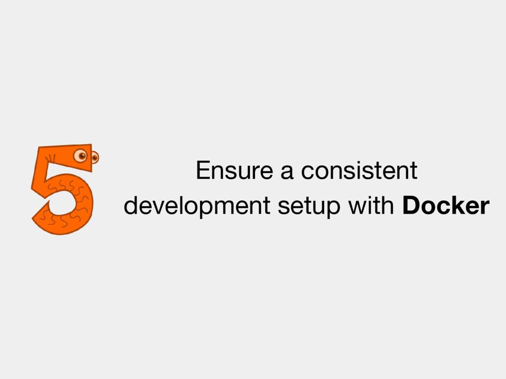 Ensure a consistent development setup with Dock...