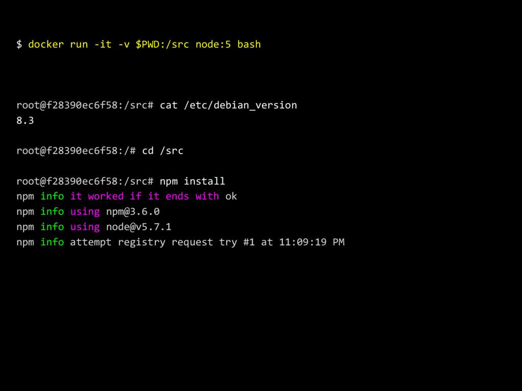 $ docker run -it -v $PWD:/src node:5 bash root@...