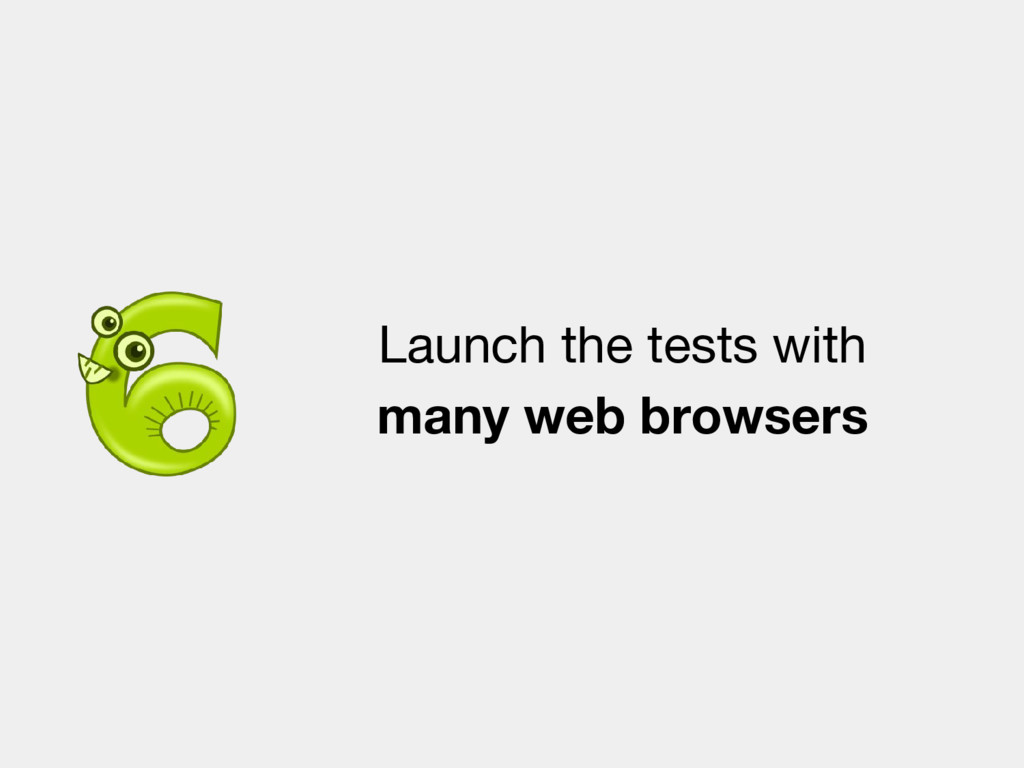 Launch the tests with many web browsers