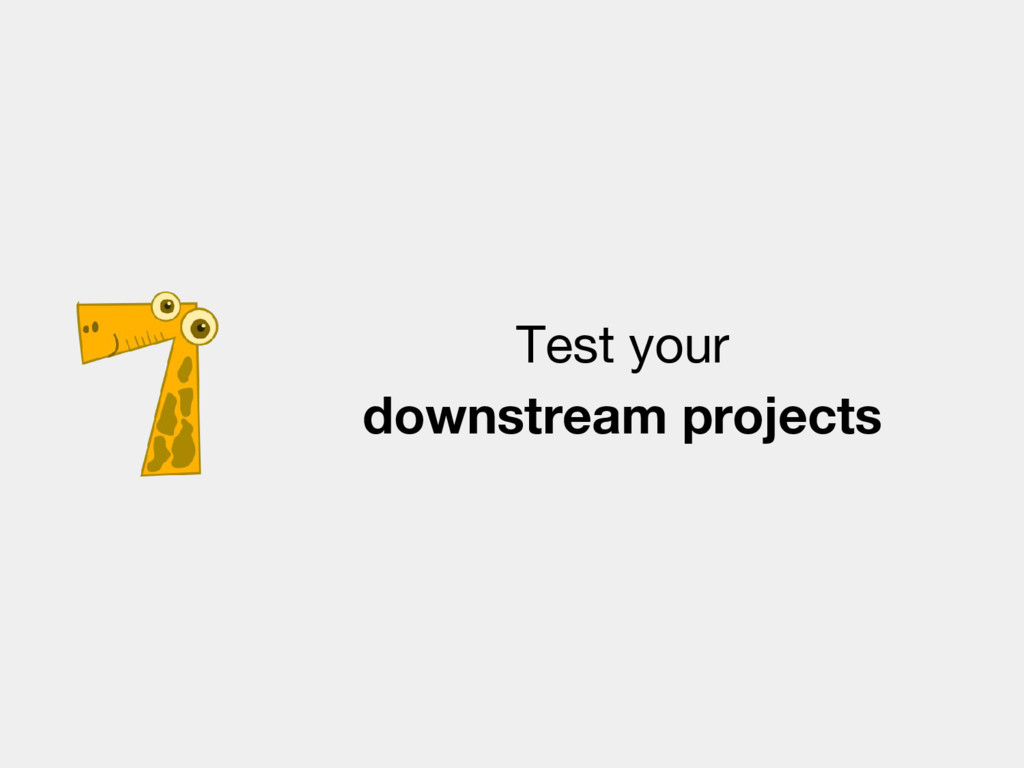 Test your downstream projects