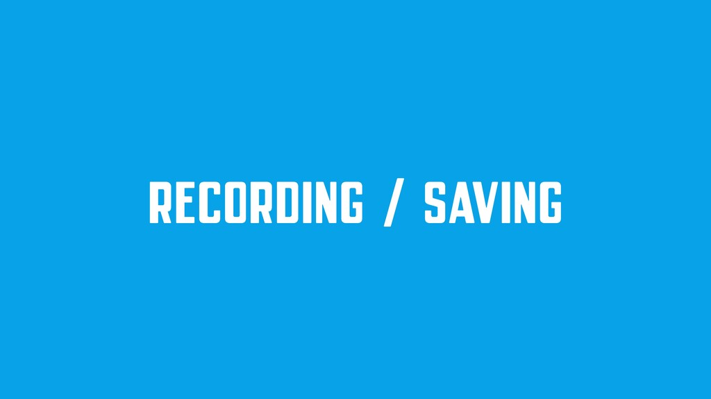 RECORDING / SAVING