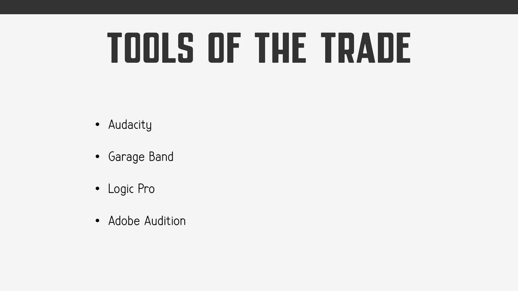 TOOLS OF THE TRADE • Audacity • Garage Band • L...