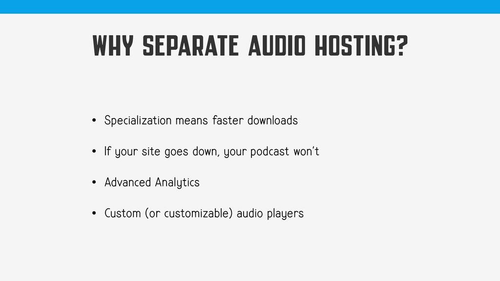 WHY SEPARATE AUDIO HOSTING? • Specialization me...