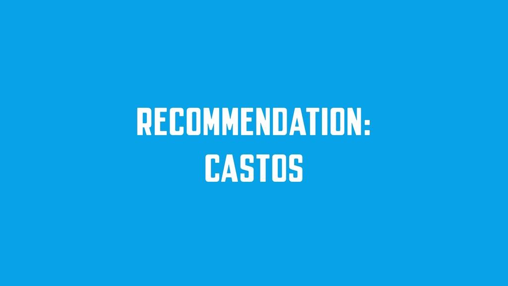 RECOMMENDATION: CASTOS