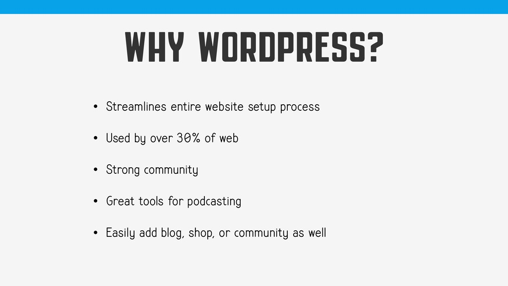 WHY WORDPRESS? • Streamlines entire website set...