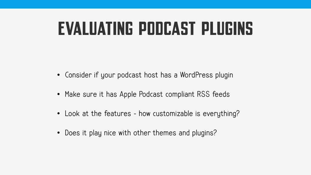 EVALUATING PODCAST PLUGINS • Consider if your p...