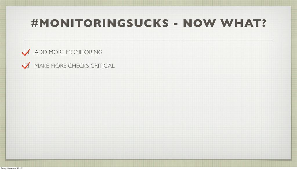 #MONITORINGSUCKS - NOW WHAT? ADD MORE MONITORIN...