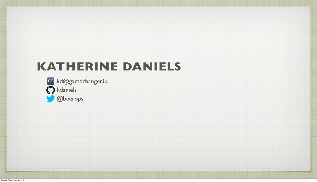 KATHERINE DANIELS kd@gamechanger.io kdaniels @b...