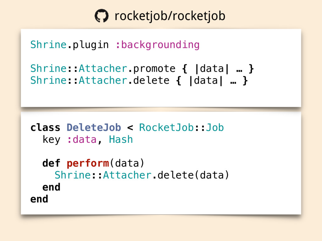 class DeleteJob < RocketJob::Job key :data, Has...