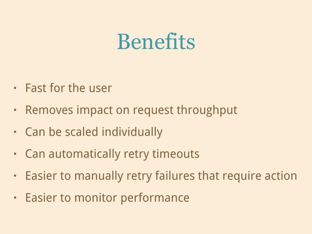 Benefits • Fast for the user • Removes impact o...