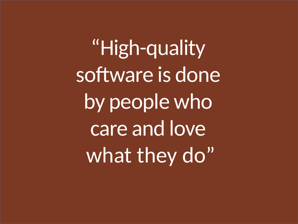 """High-quality software is done by people who ca..."