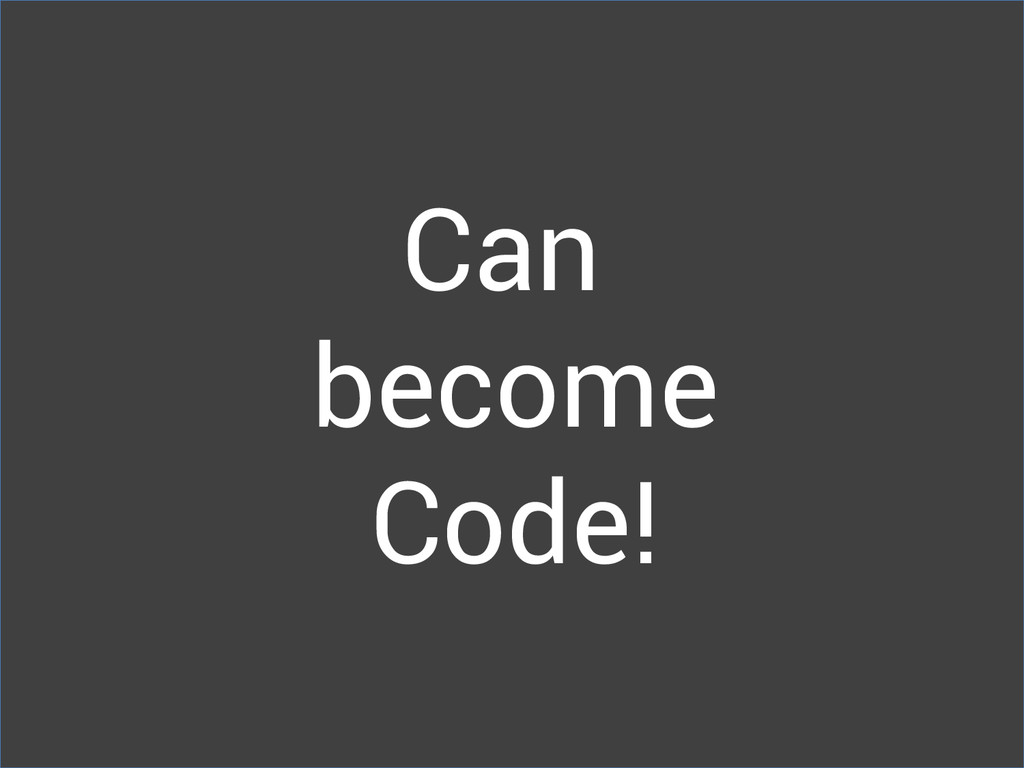 Can become Code!
