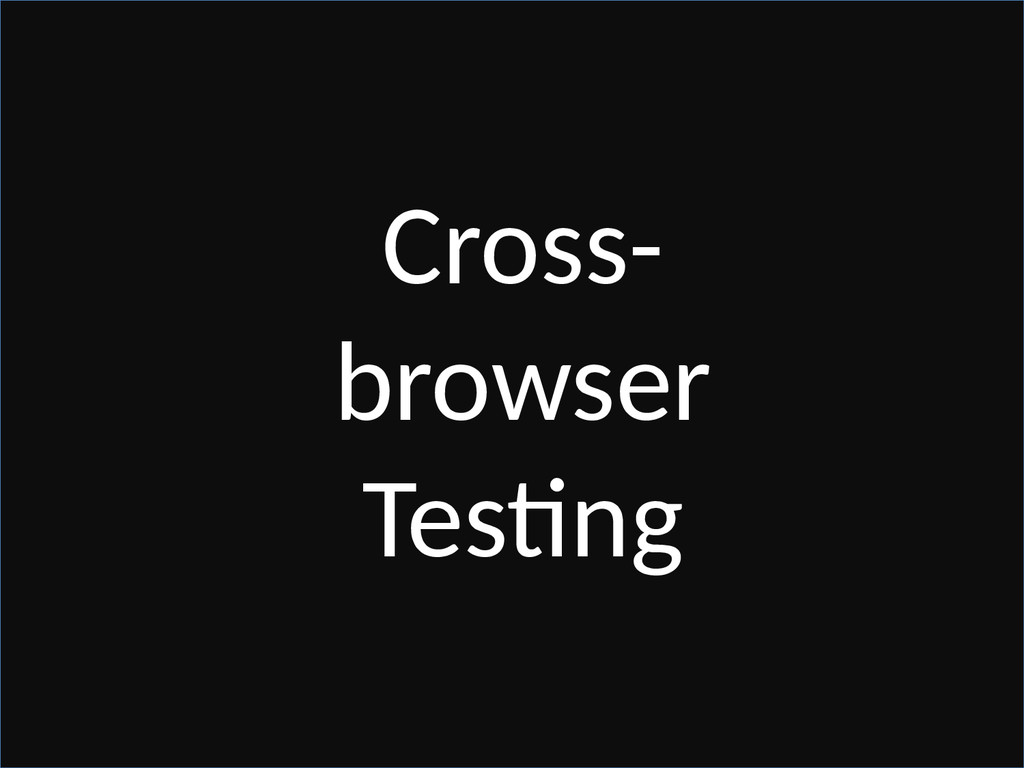 Cross- browser Testing