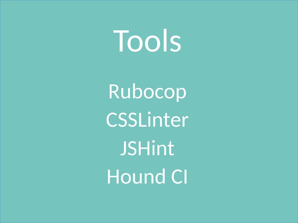 Tools Rubocop CSSLinter JSHint Hound CI