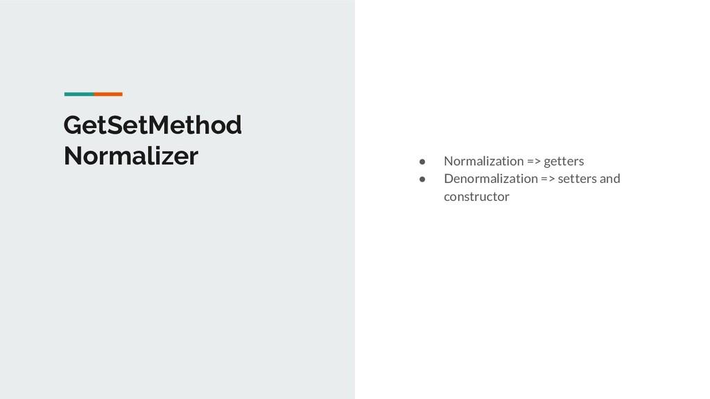 GetSetMethod Normalizer ● Normalization => gett...
