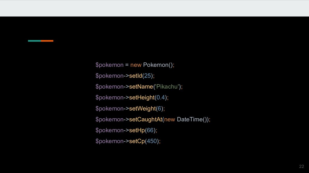 $pokemon = new Pokemon(); $pokemon->setId(25); ...