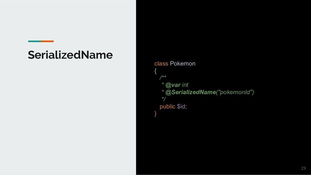 SerializedName class Pokemon { /** * @var int *...