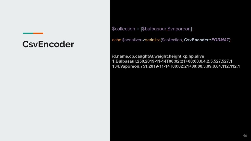 CsvEncoder $collection = [$bulbasaur,$vaporeon]...